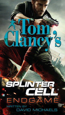 Tom Clancy's Splinter Cell: Endgame by David Michaels