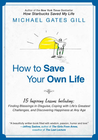 How to Save Your Own Life by Michael Gates Gill