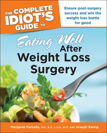 The Complete Idiot's Guide to Eating Well After Weight Loss Surgery by Margaret Furtado MS, RD and Joseph Ewing