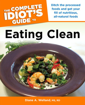 The Complete Idiot's Guide to Eating Clean by Diane A. Welland M.S., R.D.