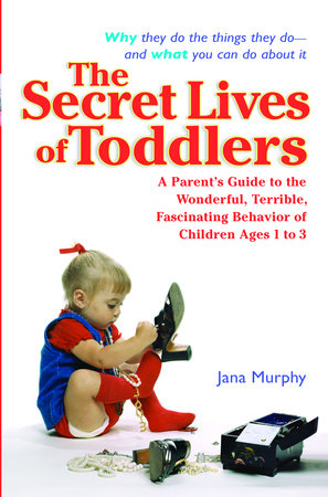 The Secret Lives of Toddlers by Jana Murphy