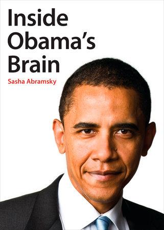 Inside Obama's Brain by Sasha Abramsky