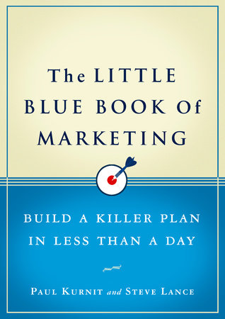 The Little Blue Book of Marketing by Paul Kurnit and Steve Lance