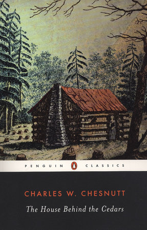The House Behind the Cedars by Charles W. Chesnutt