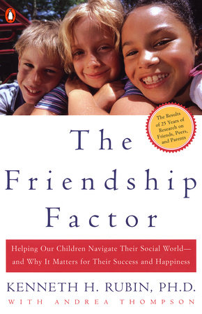 The Friendship Factor by Kenneth Rubin and Andrea Thompson