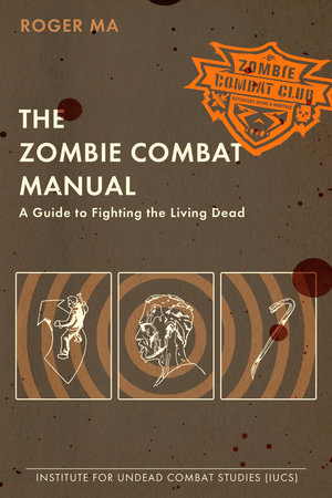 The Zombie Combat Manual by Roger Ma