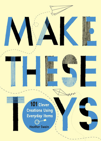 Make These Toys by Heather Swain