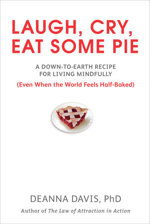 Laugh, Cry, Eat Some Pie by Deanna Davis Ph.D.