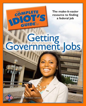 The Complete Idiot's Guide to Getting Government Jobs by The Partnership for Public Svc