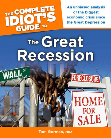 The Complete Idiot's Guide to the Great Recession by Tom Gorman