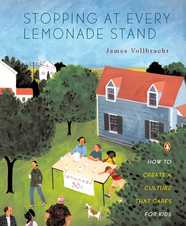 Stopping at Every Lemonade Stand by James Vollbracht
