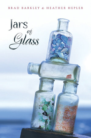 Jars Of Glass by Brad Barkley and Heather Hepler