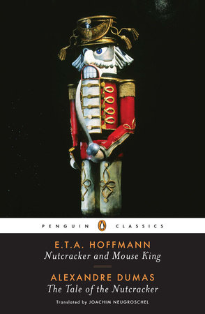 Nutcracker and Mouse King and The Tale of the Nutcracker by E. T. A. Hoffmann and Alexandre Dumas