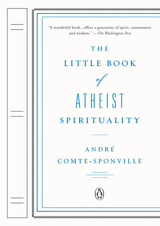 The Little Book of Atheist Spirituality by Andre Comte-Sponville