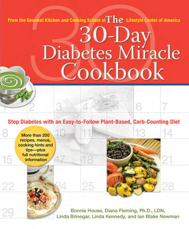 The 30-Day Diabetes Miracle Cookbook by Bonnie House, Diana Fleming Ph.D., L.D.N., Linda Brinegar, Linda Kennedy and Ian Blake Newman