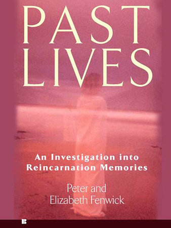 Past Lives by Peter Fenwick and Elizabeth Fenwick