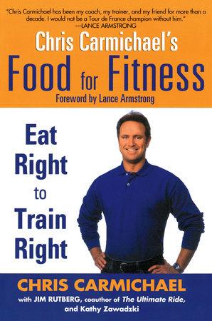 Chris Carmichael's Food for Fitness by Chris Carmichael, Jim Rutberg and Kathy Zawadzki