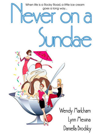 Never on a Sundae by Wendy Markham, Lynn Messina and Daniella Brodsky