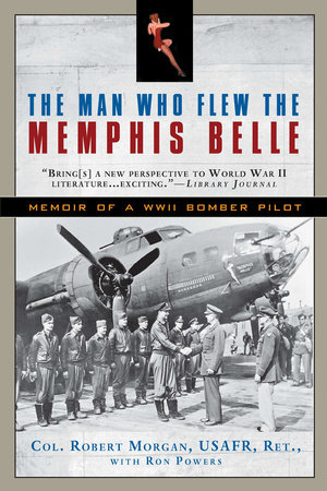 The Man Who Flew the Memphis Belle by Robert Morgan and Ron Powers