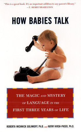 How Babies Talk by Roberta Michnick Golinkoff and Kathy Hirsh-Pasek