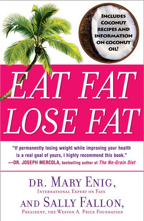 Eat Fat, Lose Fat by Mary Enig and Sally Fallon