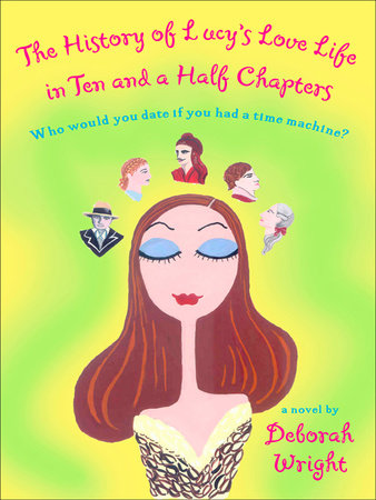 The History of Lucy's Love Life in Ten and a Half Chapters by Deborah Wright