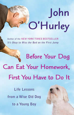 Before Your Dog Can Eat Your Homework, First You Have to DoIt by John O'Hurley
