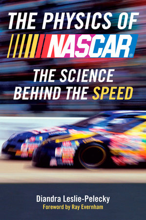 The Physics of NASCAR by Diandra Leslie-Pelecky