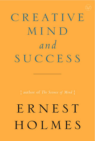 The Creative Mind and Success by Ernest Holmes