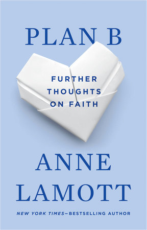 Plan B: Further Thoughts on Faith by Anne Lamott