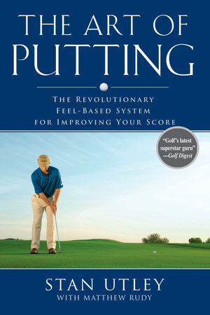 The Art of Putting by Stan Utley and Matthew Rudy