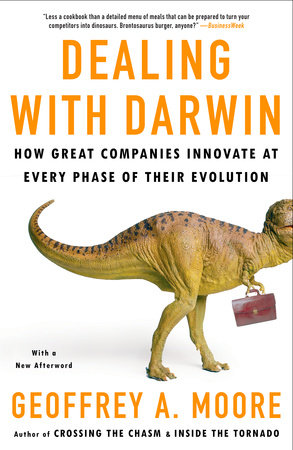 Dealing with Darwin by Geoffrey A. Moore, Ph.D.