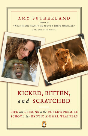 Kicked, Bitten, and Scratched by Amy Sutherland