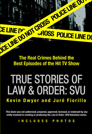 True Stories of Law & Order: SVU by Kevin Dwyer and Jure Fiorillo