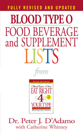 Blood Type O Food, Beverage and Supplement Lists by Dr. Peter J. D'Adamo