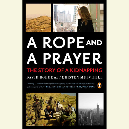 A Rope and a Prayer by David Rohde and Kristen Mulvihill