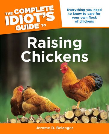 The Complete Idiot's Guide to Raising Chickens by Jerome D. Belanger