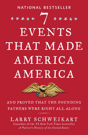 Seven Events That Made America America by Larry Schweikart