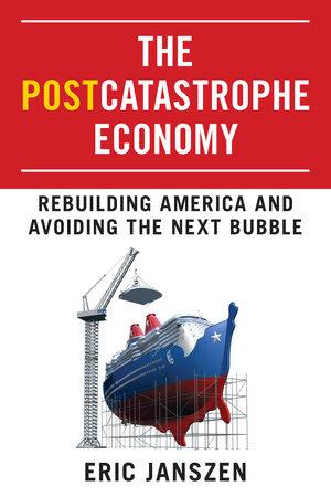 The Postcatastrophe Economy by Eric Janszen