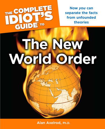 The Complete Idiot's Guide to the New World Order by Alan Axelrod, Ph.D.