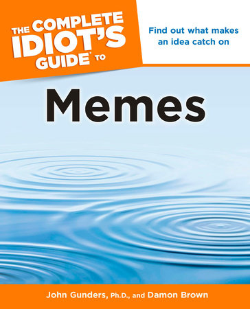 The Complete Idiot's Guide to Memes by John Gunders Ph.D. and Damon Brown