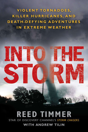 Into the Storm by Reed Timmer and Andrew Tilin