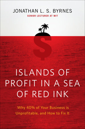 Islands of Profit in a Sea of Red Ink by Jonathan L. S. Byrnes