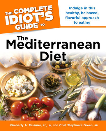 The Complete Idiot's Guide to the Mediterranean Diet by Kimberley A. Tessmer, R.D., L.D. and Chef Stephanie Green
