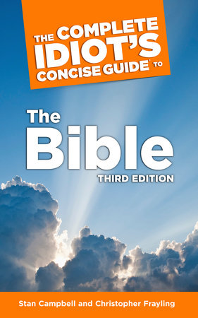 The Complete Idiot's Concise Guide to the Bible, 3E by Stan Campbell