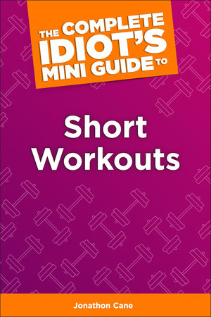 The Complete Idiot's Concise Guide to Short Workouts by Jonathon Cane