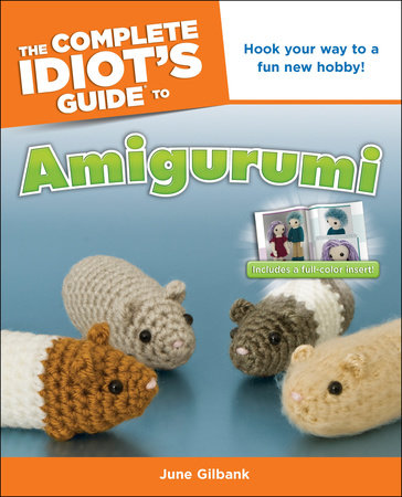 The Complete Idiot's Guide to Amigurumi by June Gilbank