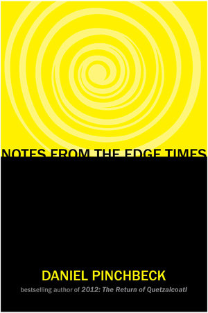 Notes from the Edge Times by Daniel Pinchbeck