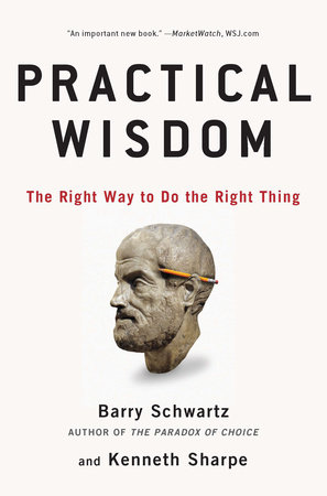Practical Wisdom by Barry Schwartz and Kenneth Sharpe