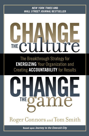 Change the Culture, Change the Game by Roger Connors and Tom Smith